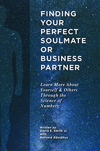 Finding Your Perfect Soulmate or Business Partner: Learn More About Yourself and Others Through the Science of Numbers by [Smith, David, Adolphus, Bernard]