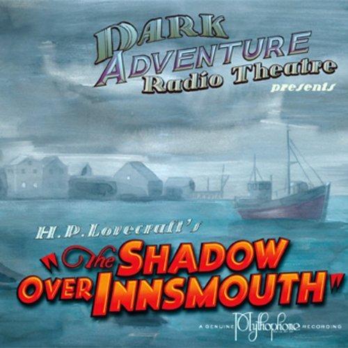 H.P. Lovecraft's The Shadow Over Innsmouth by Dark Adventure Radio Theatre (2009) Audio CD