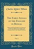 The Early Annals of the English in Bengal, Vol. 2: Being the Bengal Public Consultations for the First Half of the Eighteenth Century; Part II, the Surman Embassy (Classic Reprint)
