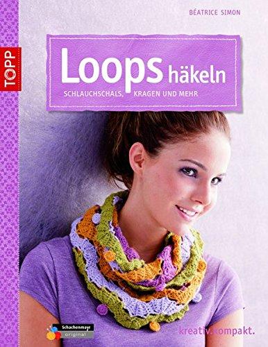 Loops häkeln: Schlauchschals, Kragen und mehr kreativ.kompakt ...