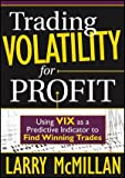 Trading Volatility for Profit : Using VIX as a Predictive Indicator to Find Winning Trades, McMillan, Larry, 1592804268