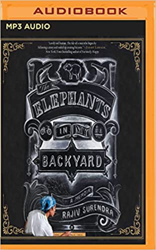 The Elephants In My Backyard A Memoir Rajiv Surendra 9781543622928 Amazon Books