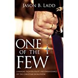 One of the Few: A Marine Fighter Pilot's Reconnaissance of the Christian Worldview
