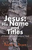 Jesus: His Name and Titles, Roddy L. Braun, 0595154174