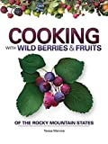Cooking with Wild Berries & Fruits of the Rocky Mountain States (Foraging Cookbooks)