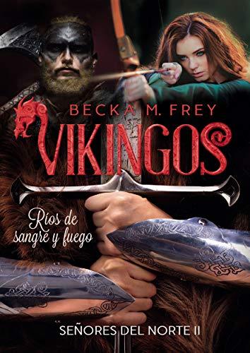 Vikingos Rios de sangre y fuego Novela de romance historico, de erotica y de Vikingos (Senores del Norte n