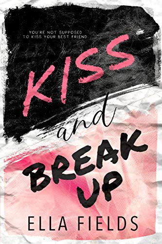 Kiss and Break Up: A Friends to Lovers Romance