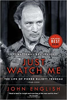 Book Just Watch Me: The Life of Pierre Elliott Trudeau, Volume Two: 1968-2000