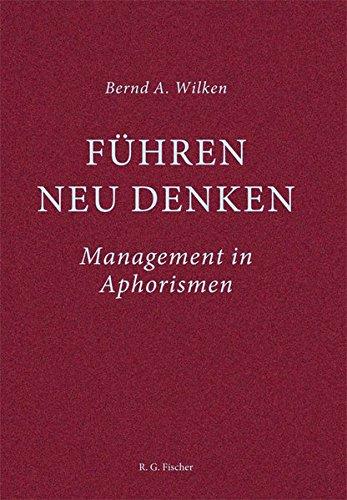 Führen neu denken: Management in Aphorismen