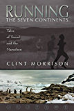 Running the Seven Continents: Tales of Travel and the Marathon