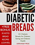 DIABETIC EATING: 101 Diabetic Breads for Diabetic Eating and Diabetic Health