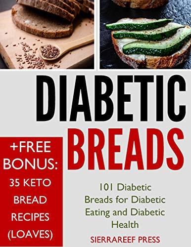 DIABETIC EATING: 101 Diabetic Breads for Diabetic Eating and Diabetic Health by SierraReef Press