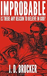 Improbable: Is There Any Reason To Believe In God?