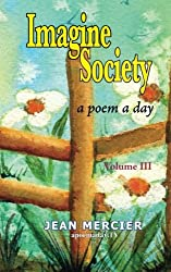 Imagine Society: A Poem A Day Volume 3: Jean Mercier's A Poem A Day -  Volume 3