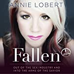 Fallen: Out of the Sex Industry and into the Arms of the Savior | Annie Lobert