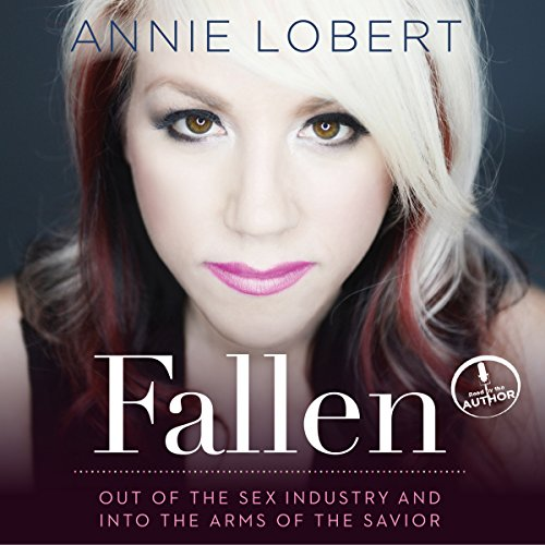 Fallen: Out of the Sex Industry and into the Arms of the Savior by Oasis Audio