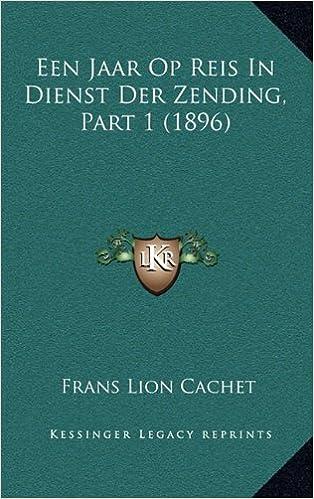 Een Jaar Op Reis in Dienst Der Zending, Part 1 (1896)