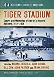 Tiger Stadium: Essays and Memories of Detroit's Historic Ballpark, 1912-2009 (McFarland Historic Ballparks; Series Volume 4)