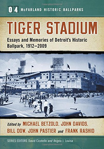 Book Tiger Stadium: Essays and Memories of Detroit's Historic Ballpark, 1912-2009 (McFarland Historic Bal PDF
