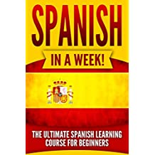 Spanish: Spanish in a Week!: The Ultimate Spanish Learning Course for Beginners