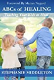 img - for ABCs of Healing: Teaching Your Kids to Heal book / textbook / text book