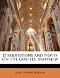 Disquisitions and Notes on the Gospels Matthew, John Hopkins Morison, 1142097587