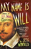 Front cover for the book My Name Is Will: A Novel of Sex, Drugs, and Shakespeare by Jess Winfield