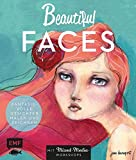 Beautiful Faces: Fantasievolle Gesichter malen und zeichnen  –  Mit Mixed-Media-Workshops