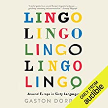 Lingo: Around Europe in Sixty Languages Audiobook by Gaston Dorren Narrated by George Backman