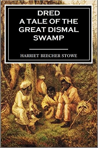Dred: A Tale of the Great Dismal Swamp (Volumes I & II) - Lakes Pembroke