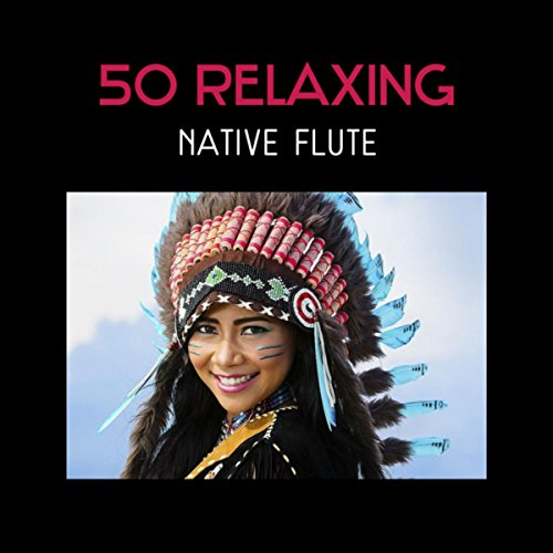 Indian Flute Songs - 50 Relaxing Native Flute – American & Indian Traditional Music for Meditation, Sleep, Yoga, Relaxation, Study, Spa