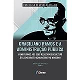 Graciliano Ramos e a Administração Pública Comentários aos Seus Relatórios de Gestão à Luz do Direito Administrativo Moderno