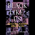 Black Like Us: A Century of Lesbian, Gay, and Bisexual African American Fiction Audiobook by Donald Weise (editor), Devon W. Carbado (editor), Dwight A. McBride (editor) Narrated by Robin Ray Eller, Ron Butler, Bahni Turpin, Mirron Willis, Lisa Pitts, Dominic Hoffman