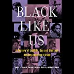 Black Like Us: A Century of Lesbian, Gay, and Bisexual African American Fiction | Devon W. Carbado (editor),Dwight A. McBride (editor),Donald Weise (editor)