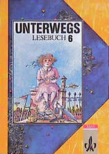 Unterwegs, Lesebuch, Allgemeine Ausgabe, neue Rechtschreibung, 6. Schuljahr