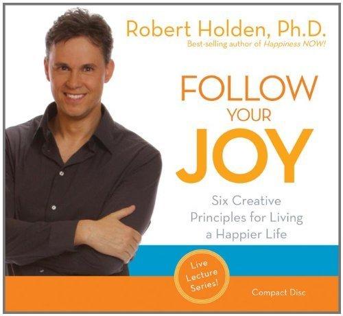 Follow Your Joy Six Creative Principles For Living A