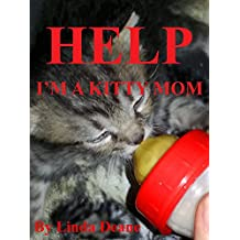 Help! I'm a Kitty Mom: How to Raise an Orphaned Kitten (The Mewtopia Diaries Book 1)