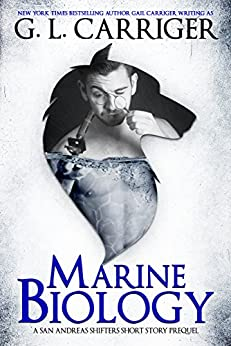 Marine Biology: A San Andreas Shifters Short Story Prequel by [Carriger, G. L., Carriger, Gail]