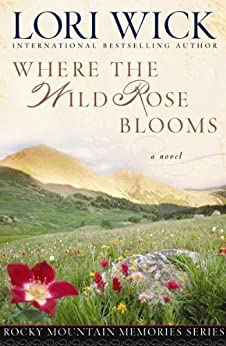 Where the Wild Rose Blooms (Rocky Mountain Memories Book 1) by [Wick, Lori]