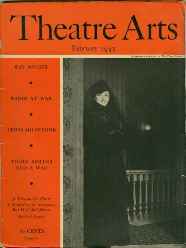 Theatre Arts: February 1943: Vol. XXVII, No. 2: Katharine Cornell; Ray Bolger; Radio at War; Lewis Mileston; Three Sisters and a War; A Tree on the Plains