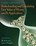 A Student's Quick Guide to Understanding and Calculating Time Value of Money and Its Applications 9780324317671