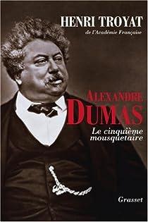Alexandre Dumas : Le cinquième mousquetaire par Troyat
