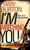 Front cover for the book I'm Watching You by Mary Burton
