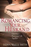 Romancing Your Husband, Debra White Smith, 0736906061