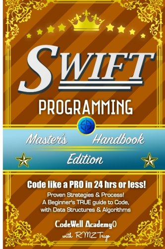 Swift: Programming, Master's Handbook; A TRUE Beginner's Guide! Problem Solving, Code, Data Science,  Data Structures & Algorithms (Code like a PRO in ... engineering, r programming, iOS development) by CreateSpace Independent Publishing Platform