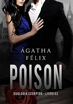 Poison - Duologia Scorpion/Livro 02 por [Felix, Agatha]