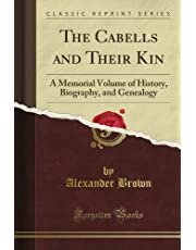 The Cabells and Their Kin: A Memorial Volume of History, Biography, and Genealogy (Classic Reprint)