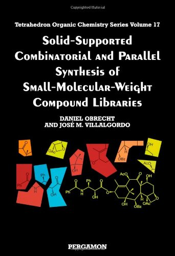 Solid-Supported Combinatorial and Parallel Synthesis of Small-Molecular-Weight Compound Libraries, Volume 17 (Tetrahedron Organic Chemistry) by Pergamon