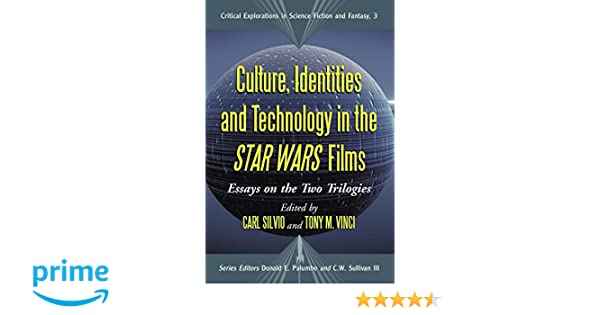 com culture identities and technology in the star wars  com culture identities and technology in the star wars films essays on the two trilogies critical explorations in science fiction and fantasy