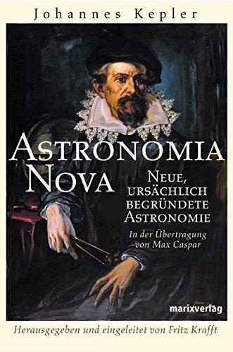 Astronomia Nova: Neue ursächlich begründetet Astronomie